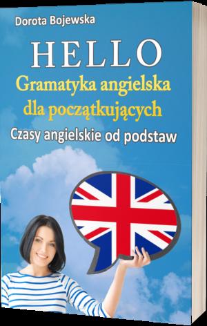 Dorota Bojewska. Gramatyka angielska dla początkujących.. Czasy angielskie